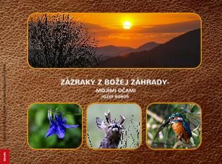 ZÁZRAKY Z BOŽEJ ZÁHRADY- -MOJÍMI OČAMI JOZEF BOROŠ - Zobraziť fotoknihu