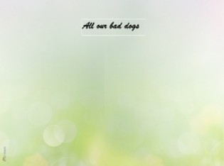 All our bad dogs - Zobacz teraz