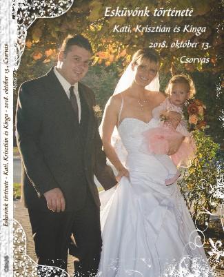 Esküvőnk története - Kati, Krisztián és Kinga - 2018. október 13., Csorvás - Megtekintés