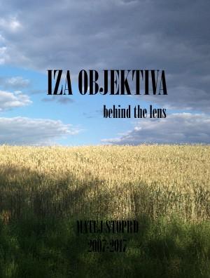 IZA OBJEKTIVA behind the lens MATEJ STOPRD 2007-2017 - Pregled