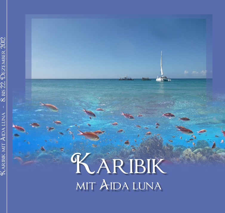 Karibik mit Aida luna - 8. bis 22. Dezember 2012