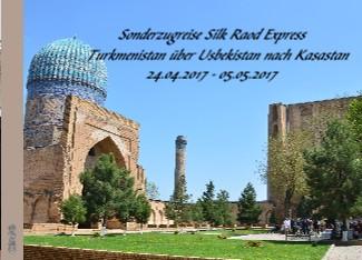 Sonderzugreise Silk Raod Express Turkmenistan über Usbekistan nach Kasastan 24.04.2017 - 05.05.2017 - jetzt anschauen