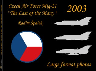 "Czech Air Force Mig-21 "" The Last of the Many "" 2003 - Large format photos / Radim Špalek - Zobrazit knihu"