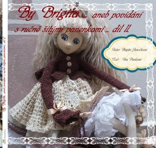 By Brigita... aneb povídání s ručně šitými panenkami... díl ll. - Zobrazit knihu